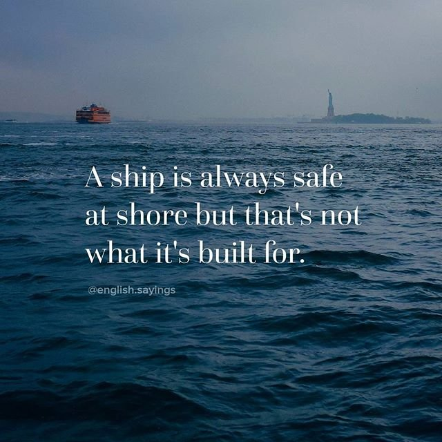 A ship is always safe at shore but that's not what it's built for quote overlooking statue of liberty